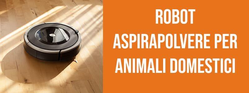 Robot aspirapolvere per animali domestici
